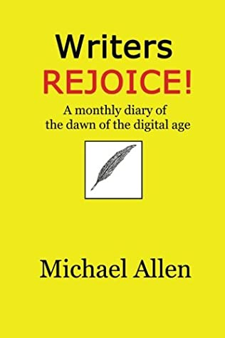 book cover of Writers Rejoice! A monthly diary of the dawn of the digital age
