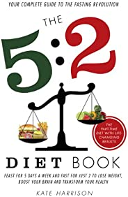 The 5:2 Diet Book: Feast for 5 Days a Week and Fast for 2 to Lose Weight, Boost Your Brain and Transform Your