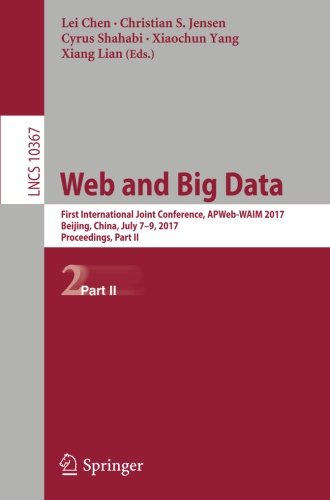 Web and Big Data: First International Joint Conference, APWeb-WAIM 2017, Beijing, China, July 7–9, 2017, Proceedings, Part II (Lecture Notes in Computer Science)