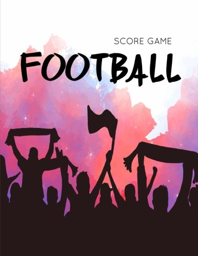 Football Score Game: Football Game Record Keeper Book, Football Score, Football score card, Handwriting Journal Paper, Size 8.5 x 11 Inch, 100 Pages pdf