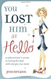 You Lost Him at Hello: A Saleswoman's Secrets to Closing the Deal with Any Guy You Want