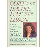 Guilt Is the Teacher, Love Is the Lesson, Borysenko, Joan, 0446514659