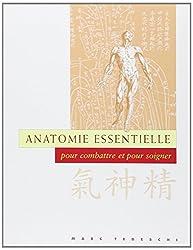 Anatomie essentielle : Pour combattre et pour soigner