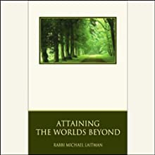 Attaining the Worlds Beyond: A Guide to Spiritual Discovery Audiobook by Rabbi Michael Laitman Narrated by Tony Kosinec
