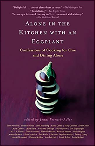 alone in the kitchen with an eggplant confessions of cooking for