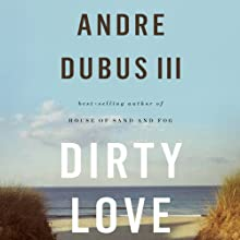 Dirty Love Audiobook by Andre Dubus III Narrated by Andre Dubus III