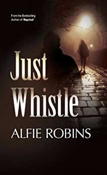Just Whistle by [Robins, Alfie]