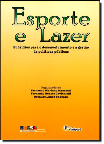 Esporte e Lazer: Subsidios para o Desenvolvimento e a Gestao de Politicas Pblicas