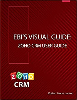 Buy Ebi's Visual Guide: Zoho Crm User Guide Book Online at Low