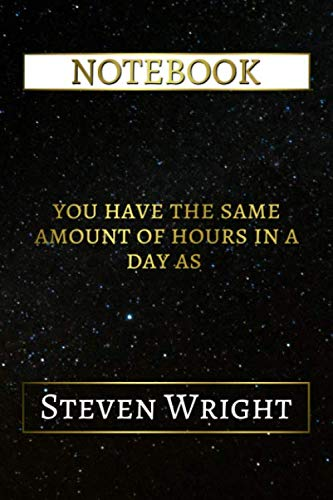 Notebook: You Have The Same Amount Of Hours In A Day As Steven Wright, 6x9 Lined Journal - 110 Pages - Soft Cover (Best Designed Journals, Actors and Actresses)