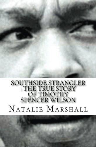 Southside Strangler : The True Story of Timothy Spencer Wilson
