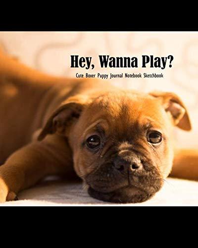 - Hey, Wanna Play? Cute Boxer Puppy Journal Notebook Sketchbook