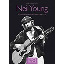 Neil Young: The Story Behind Every Song