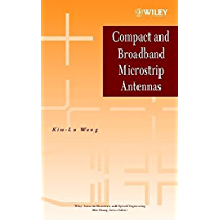 Compact and Broadband Microstrip Antennas (Wiley Series in Microwave and Optical Engineering)