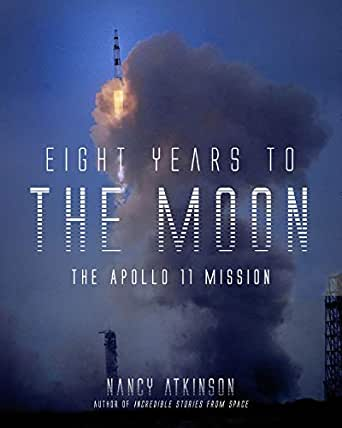 Amazon Eight Years To The Moon The Apollo 11 Mission Ebook