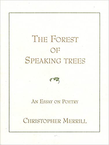 The Forest Speaking Of Trees An Essay On Poetry Christopher  The Forest Speaking Of Trees An Essay On Poetry Christopher Merrill   Amazoncom Books