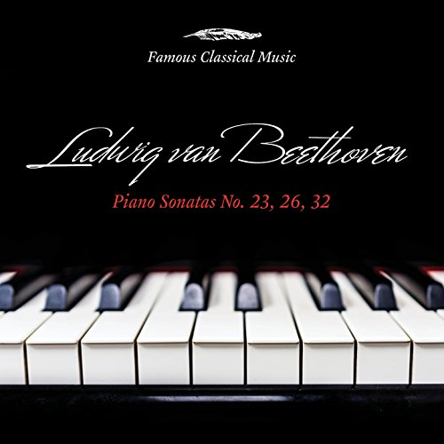 Famous Beethoven Sonatas - Beethoven: Piano Sonatas Nos. 23, 26 & 32 (Famous Classical Music)