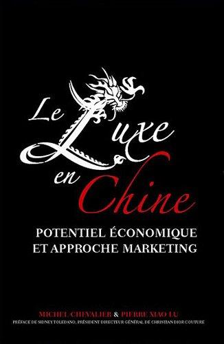 Le luxe en Chine : Potentiel économique et approche marketing by Michel Chevalier, Pierre Xiao Lu