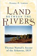 The Land between the Rivers: Thomas Nuttall's Ascent of the Arkansas, 1819 Hardcover