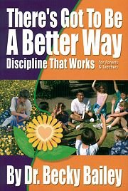 There's Got To Be A Better Way: Discipline That Works!