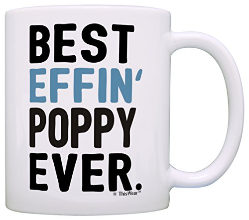 (Funny Grandpa Gifts Poppy Grandpa Best Effin Poppy Ever Fathers Day Gifts for Grandpa Gift Coffee Mug Tea Cup White)