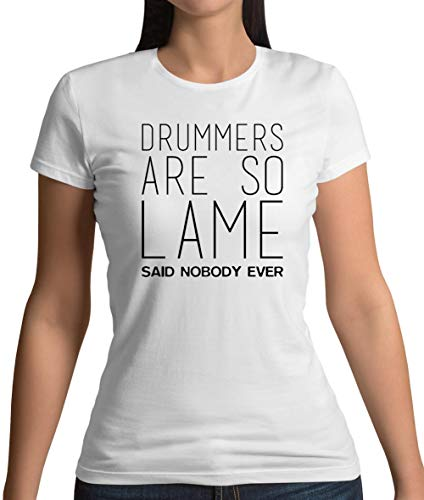 Drummers are So Lame Said Nobody Ever - Womens T-Shirt - White - S