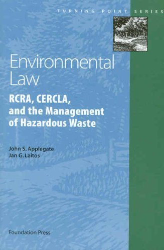 Environmental Law: RCRA, CERCLA, and the Management of Hazardous Waste by Applegate, John S.; Laitos, Jan G. published by Foundation Press Paperback