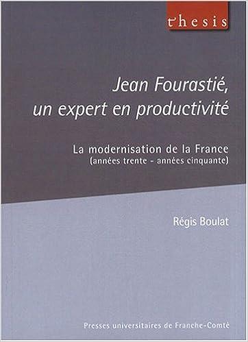 Livre gratuits Jean Fourastié, un expert en productivité : La modernisation de la France (années trente - années cinquante) epub, pdf