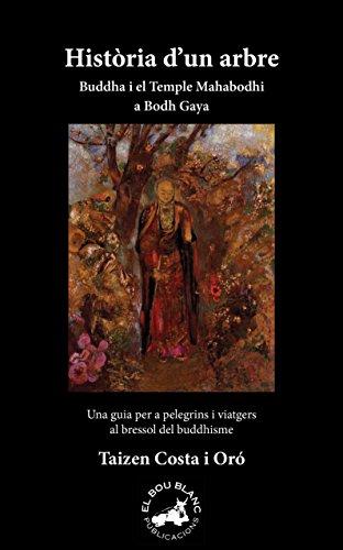 - Història d'un arbre. Buddha i el Temple Mahabodhi a Bodh Gaya: Una guia per pelegrins i viatgers al bressol del buddhisme (Catalan Edition)