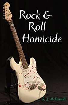 Rock & Roll Homicide (Rock & Roll Mystery Series Book 1) by [McDonnell, RJ]