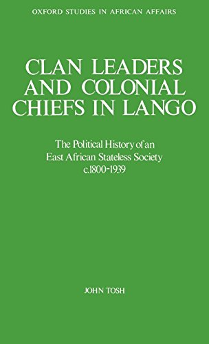 Clan Leaders and Colonial Chiefs in Lango: The Political History of an East African Stateless Society c. 1800-1939 (Oxfo