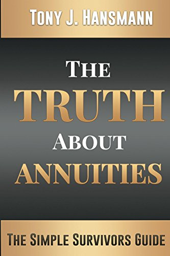 The Truth About Annuities: The Simple Survivors Guide by [Hansmann, Tony]