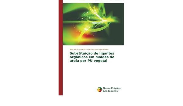 Substituição de ligantes orgânicos em moldes de areia por PU vegetal (Portuguese Edition): Marcelo Strozi Cilla, Márcio Raymundo Morelli: 9783639618105: ...