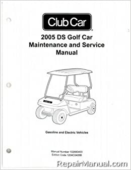102680403 2005 Club Car DS Golf Cart Gas and Electric Service Manual: by  Publisher: Amazon.com: BooksAmazon.com