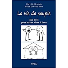 Vie de couple (La): Dix clefs pour mieux vivre à deux