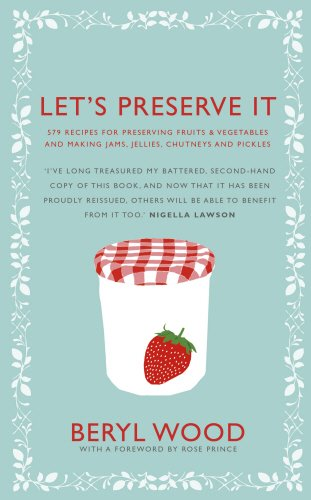 Let's Preserve It: 579 recipes for preserving fruits and vegetables and making jams jellies chutneys pickles and fruit butters and cheeses (Square Peg Cookery Classics)