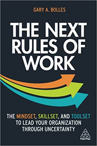 The Next Rules of Work: The Mindset, Skillset and Toolset to Lead Your Organization through Uncertainty