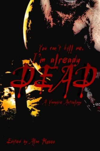 Book cover from You cant kill me, Im already dead: A Vampire Anthology by Mr Alan Russo
