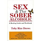 img - for Sex and the Sober Alcoholic: A Healing Guide and Workbook book / textbook / text book