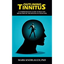 Outlining Tinnitus: A comprehensive guide to help you break free of the ringing in your ears