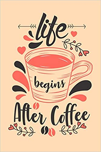 life begins after coffee journal to write in funny