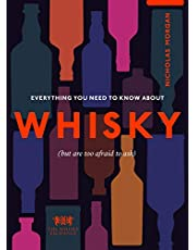 Everything You Need to Know About Whisky: (But are too afraid to ask)