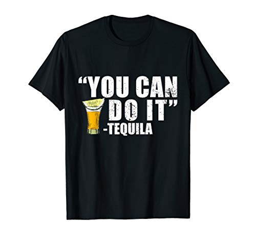 You Can Do It Tequila Shirt Cinco De Mayo Men Women Mexican ()