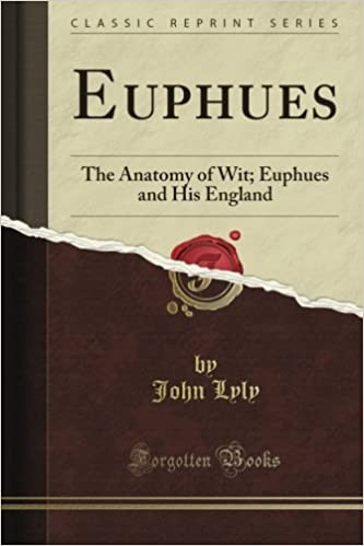 Euphues The Anatomy Of Wit Euphues And His England Classic
