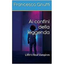 Ai confini della leggenda: LIRV e Real Vampires (Italian Edition)