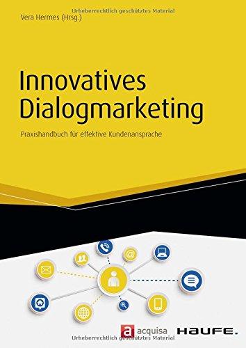 Innovatives Dialogmarketing: Praxishandbuch für effektive Kundenansprache (Haufe Fachbuch)