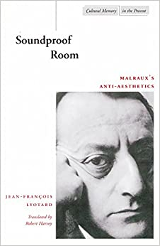 Book Soundproof Room: Malraux's Anti-aesthetics (Cultural Memory in the Present) (Cultural Memory in the Present Series)