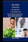 DR. SEBI CURE FOR HEADACHE AND MIGRAINE: The