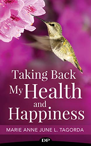 Taking Back My Health and Happiness: Hope and Healing from Chronic Pain, Fatigue, and Invisible Illness by [Tagorda, Marie Anne June L.]