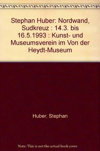 Stephan Huber: Nordwand, Sudkreuz : 14.3. bis 16.5.1993 : Kunst- und Museumsverein im Von der Heydt-Museum (German Edition)